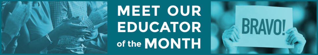 MEET OUR EDUCATOR of the MONTH